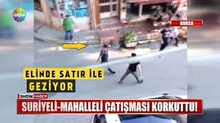 Suriyeli - Mahalleli çatışması korkuttu!