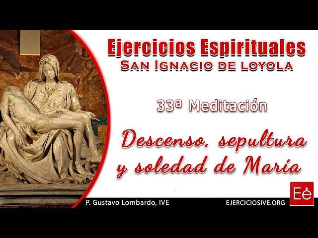 46 Descenso, sepultura y soledad de María (33ª Meditación)