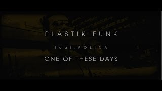 PLASTIK FUNK feat Polina - One Of These Days (Official Video)