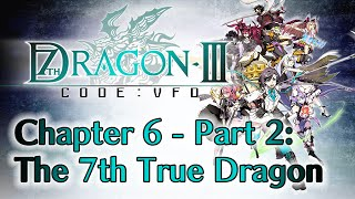 7th Dragon III Code: VFD - Chapter 6 - Part 2: The Time is Nigh | The 7th True Dragon + Ending