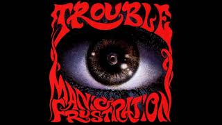 Watch Trouble Manic Frustration video