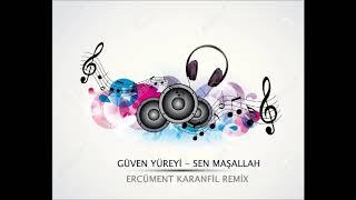 Güven Yüreyi - Sen Maşallah (Ercüment Karanfil Remix)