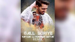 Gall Goriye (Remix) - Raftaar & Maninder Buttar | Remixed by Preet Gaheer Beats