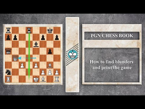 PGN CHESS BOOK -How To Find Blunders and Print the Game