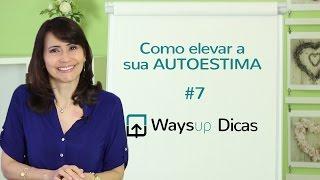#7 - Como elevar a sua AUTOESTIMA