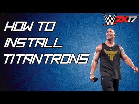 How To Install Titantrons In WWE 2K17 PC - 2017