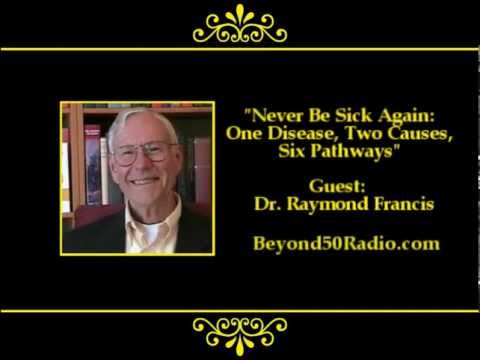 Never Be Sick Again! One Disease, Two Causes, Six Pathways Part 1