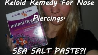 Sea Salt Paste?! My Remedy For Keloids On Nose Piercing.