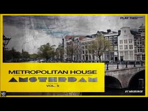 Metropolitan House: Amsterdam Set 2017 Mixed By MrGeorge