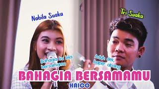 Download BAHAGIA BERSAMAMU - HAICO (LIRIK) COVER BY NABILA MAHARANI FT TRI SUAKA