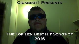 Cicabeot1's Top Ten Best Hit Songs of 2016
