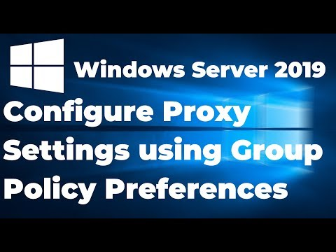 Configure Proxy Settings Using Group Policy Preferences | Windows Server 2019