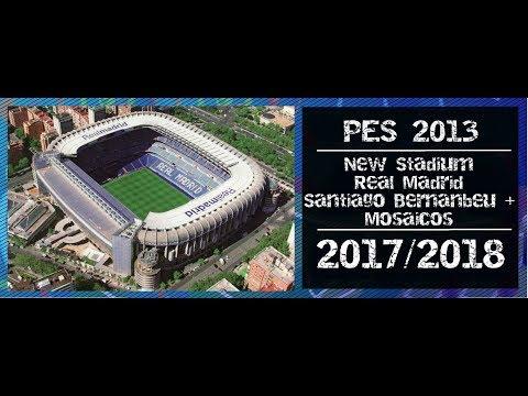 PES 2013| New Stadium • Real Madrid • (Santiago Bernabeu) + Mosaicos • 2017/2018 • HD