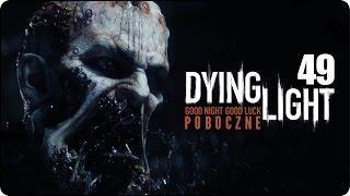 Dying Light [#49] Czyszczenie stref + Broń na Gadoidy | 1080p60 Gameplay PL