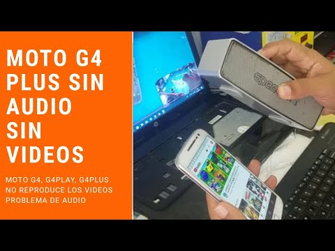 Moto G4 Plus Sin Audio Y No Reproduce Los Videos SOLUCION