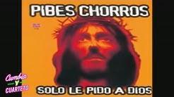 Los Pibes Chorros - Solo le pido a Dios