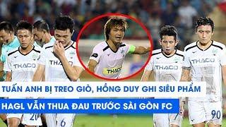 Highlights | Sài Gòn - HAGL | Tuấn Anh nghỉ thi đấu, Hồng Duy ghi siêu phẩm, HAGL vẫn thất bại