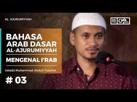 Bahasa Arab Al-Ajurumiyyah (03) : Mengenal I'rab - Ustadz M Abduh Tuasikal