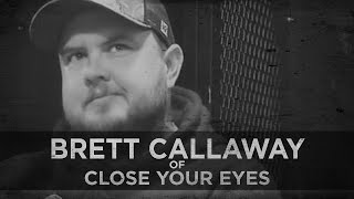 Going Through a Divorce--Brett Callaway of Close Your Eyes