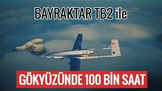 Bayraktar TB 2 ile gökyüzünde 100 bin saat uçuş
