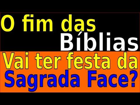 O FIM DAS BÍBLIAS  - VAI TER FESTA DA SAGRADA FACE?
