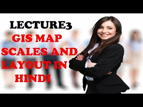 LECTURE3 GIS MAP SCALES AND LAYOUT IN HINDI