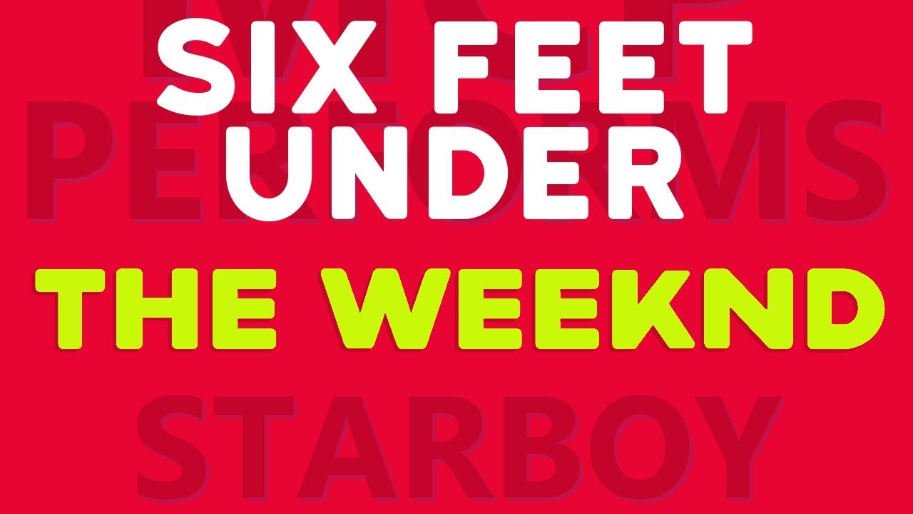 Weeknd Lyrics Six Feet Under