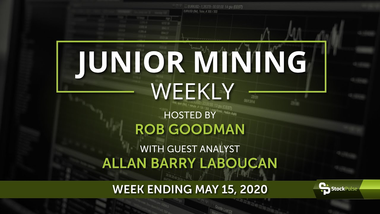 Junior Mining Weekly: Wrap-up For the Week Ending May15, 2020