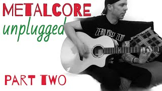 "METALCORE UNPLUGGED! Ft. ZeroPointZero track ""Blackened Spaces"" on ACOUSTIC GUITAR"