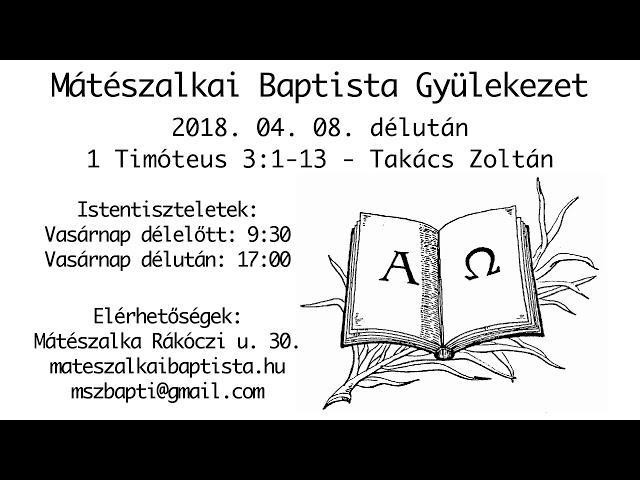 2018. 04. 08. délután, 1 Timóteus 3:1-13, Takács Zoltán