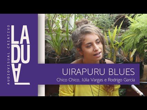 Laduá - Chico Chico, Júlia Vargas e Rodrigo Garcia / Uirapuru Blues