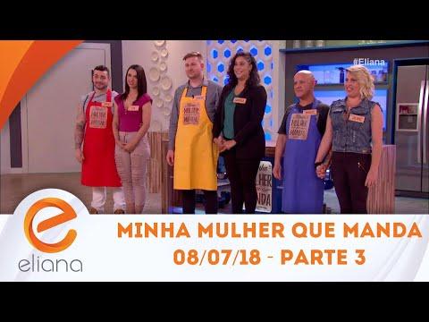 Minha Mulher Que Manda - Parte 3 | Programa Eliana (08/07/18)
