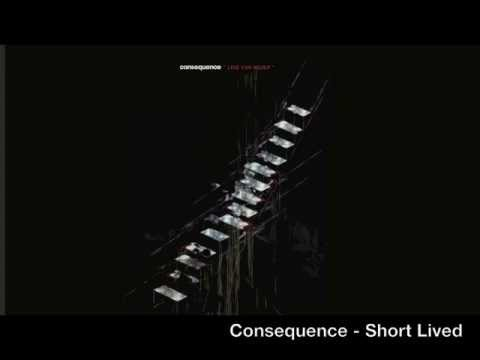 Consequence - Short Lived