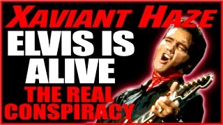 Elvis Is Alive The Real Conspiracy Xaviant Haze 4 24 15
