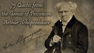 75 Quotes from the Genius of Pessimism Arthur Schopenhauer