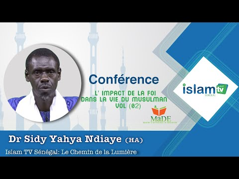 Conférence : L' impact de la foi dans la vie du Musulman (vol 02) Dr Sidy Yahya NDIAYE (HA)