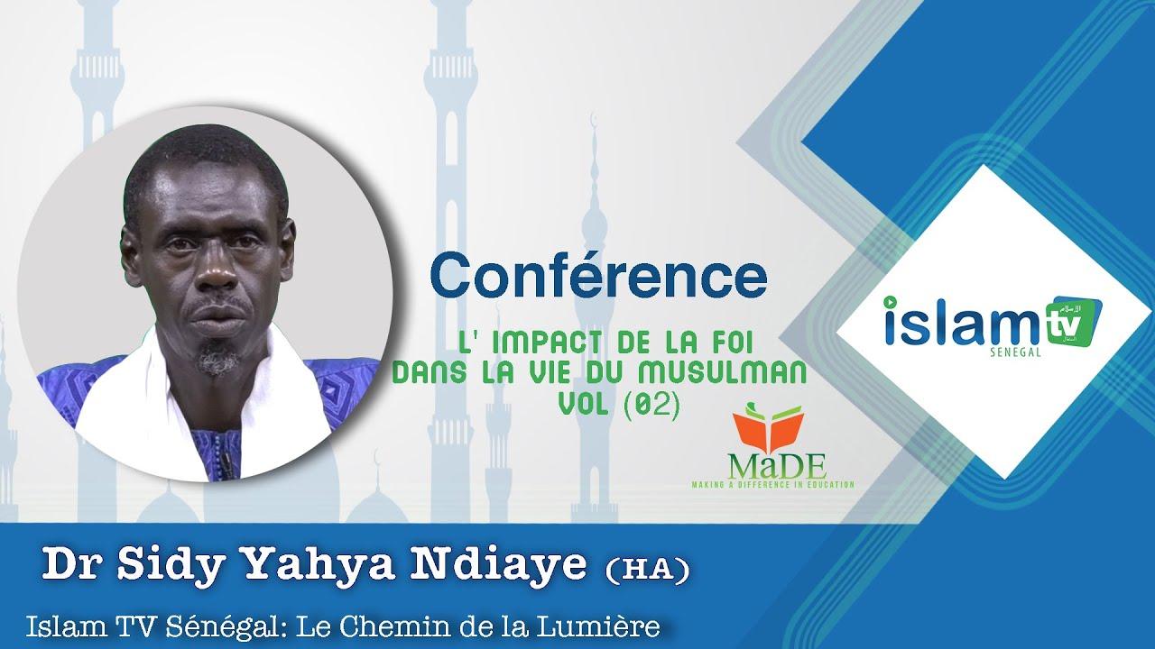 Conférence : L' impact de la foi dans la vie du Musulman vol (02 Dr Sidy Yahya NDIAYE (HA)