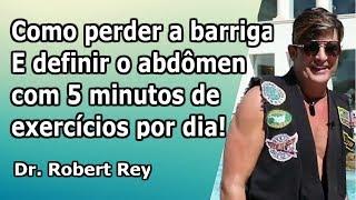 Dr. Rey - Como perder a barriga e definir o abdômen com 5 minutos de exercícios por dia!