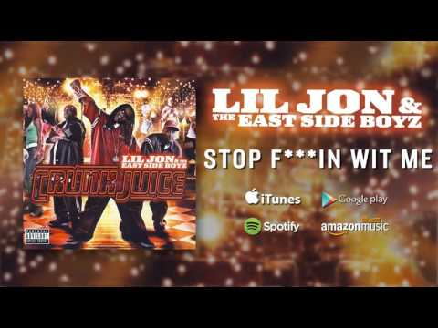 Lil Jon & The East Side Boyz - Stop F***in Wit Me