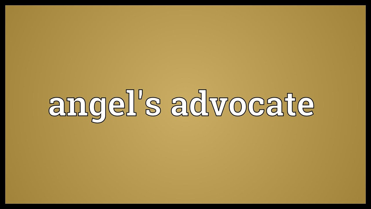Angel 39 s advocate meaning youtube for R s bains advocate
