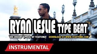 Ryan Leslie type Beat - Big Dreams (prod. by TCustomz) Hip Hop Instrumental 2015