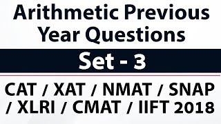 Arithmetic previous year questions solved Part 3 for CAT/XAT/NMAT/SNAP/CMAT/IIFT 2018