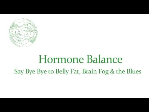 Session 4.2 Hormone Balance Say Bye Bye to Belly Fat, Brain Fog & the Blues