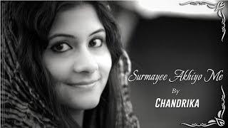 Surmayee Akhiyo Mein ||CHANDRIKA BHATTACHARYA|| Song Cover