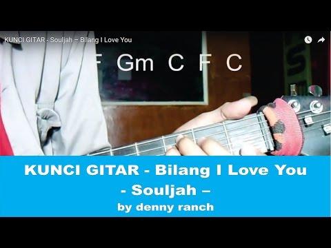 KUNCI GITAR - Souljah – Bilang I Love You