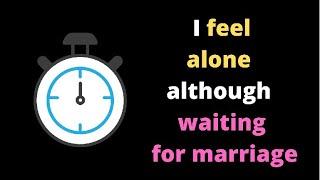 Ask Reddit Dating Advice   I feel alone although waiting for marriage                  (r/AskReddit)