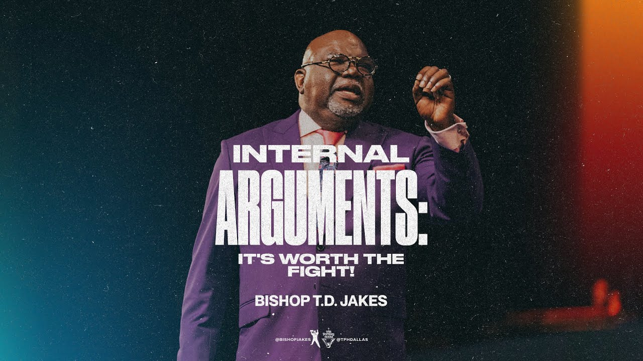 Download Internal Arguments: It's Worth The Fight! - Bishop T.D. Jakes