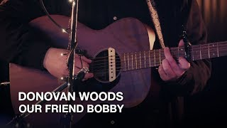 Donovan Woods   Our Friend Bobby   First Play Live