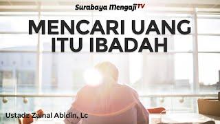 Download Video Mencari Uang itu Ibadah - Ustadz Zainal Abidin, Lc (Video Pendek) MP3 3GP MP4