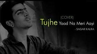 Tujhe Yaad Na Meri Aayi Sagar Kalra Mp3 Song Download